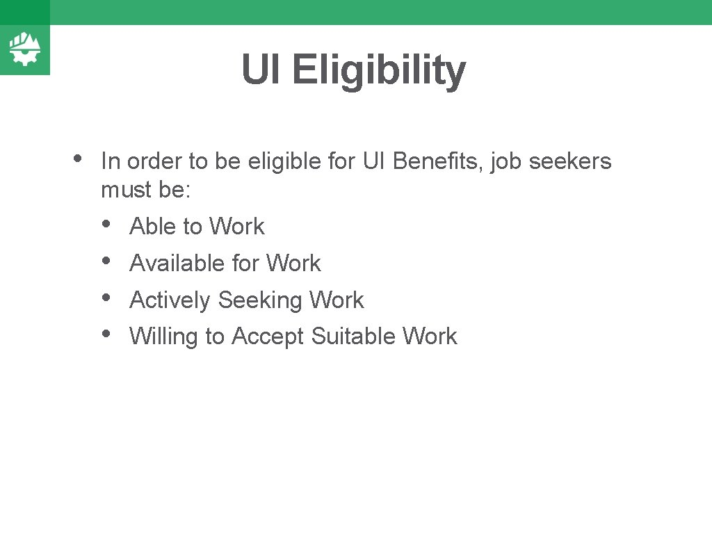 UI Eligibility • In order to be eligible for UI Benefits, job seekers must