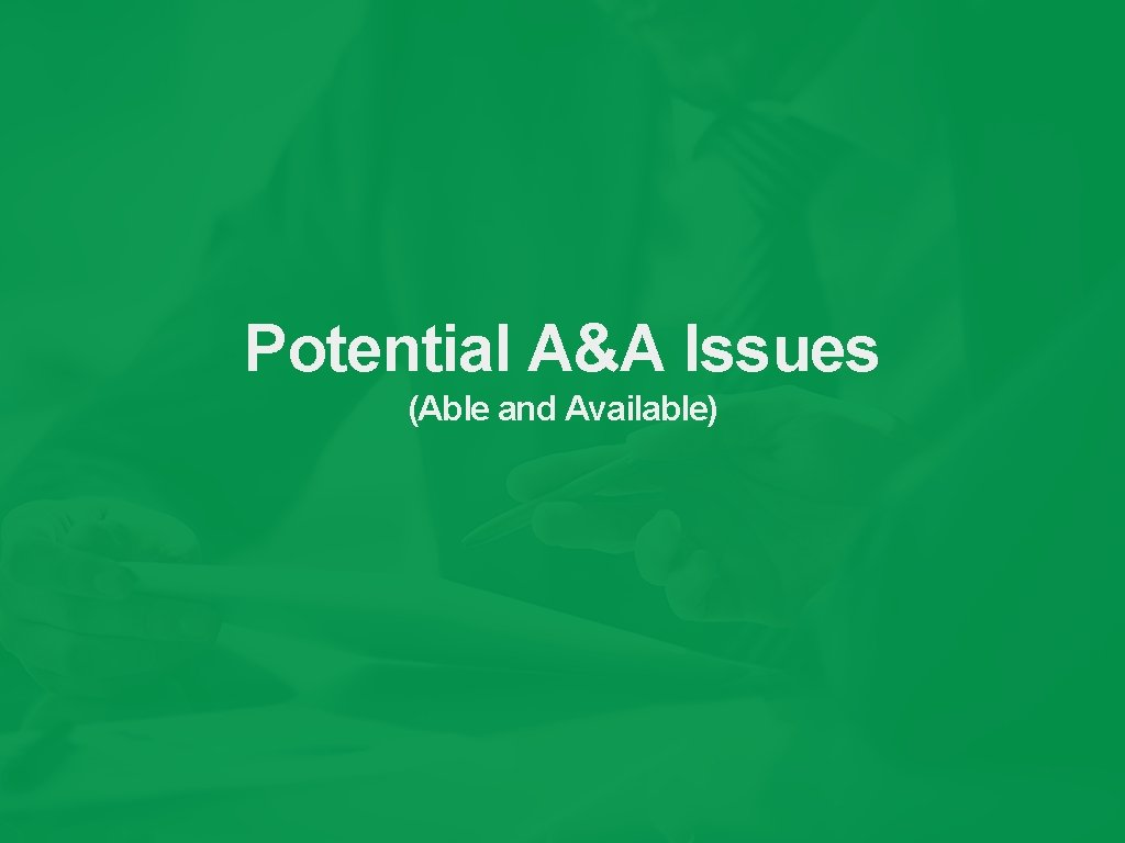 Potential A&A Issues (Able and Available)