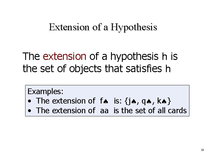 Extension of a Hypothesis The extension of a hypothesis h is the set of