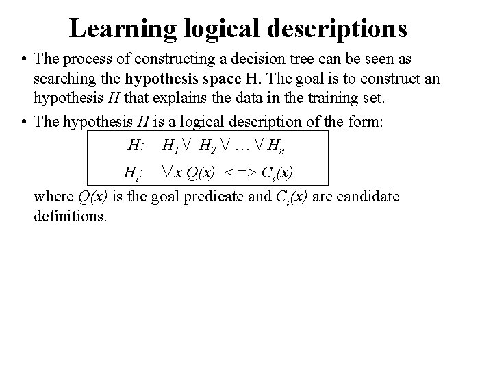 Learning logical descriptions • The process of constructing a decision tree can be seen
