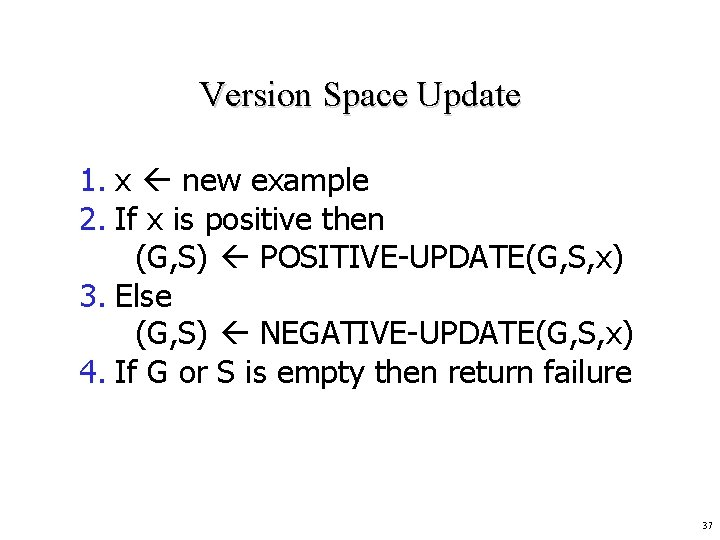 Version Space Update 1. x new example 2. If x is positive then (G,