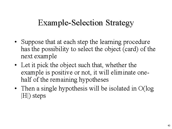 Example-Selection Strategy • Suppose that at each step the learning procedure has the possibility