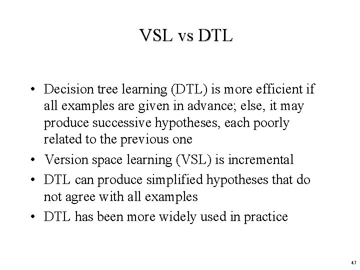 VSL vs DTL • Decision tree learning (DTL) is more efficient if all examples