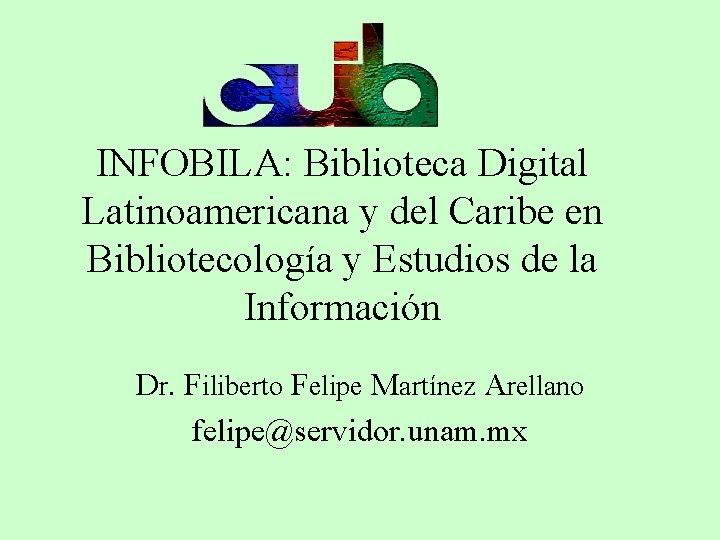 INFOBILA: Biblioteca Digital Latinoamericana y del Caribe en Bibliotecología y Estudios de la Información