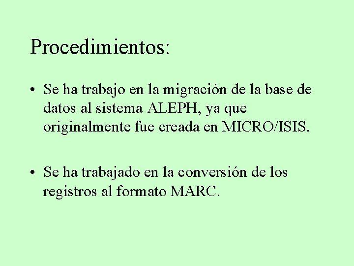 Procedimientos: • Se ha trabajo en la migración de la base de datos al