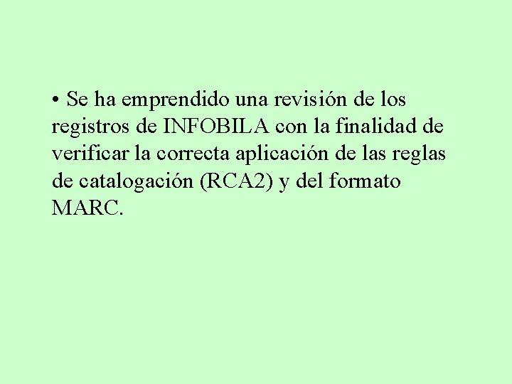 • Se ha emprendido una revisión de los registros de INFOBILA con la