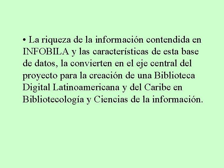 • La riqueza de la información contendida en INFOBILA y las características de