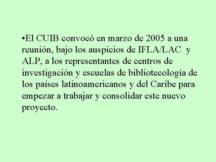 • El CUIB convocó en marzo de 2005 a una reunión, bajo los