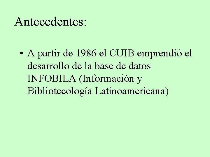 Antecedentes: • A partir de 1986 el CUIB emprendió el desarrollo de la base