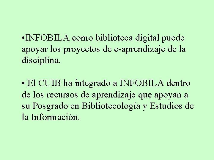 • INFOBILA como biblioteca digital puede apoyar los proyectos de e-aprendizaje de la