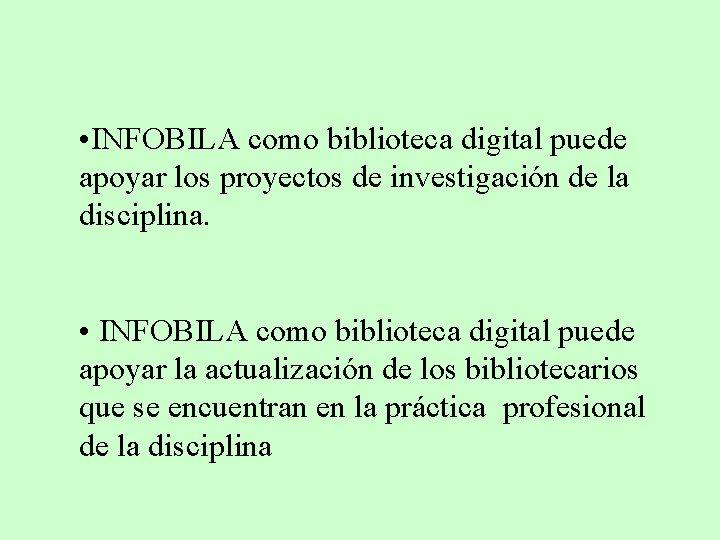• INFOBILA como biblioteca digital puede apoyar los proyectos de investigación de la