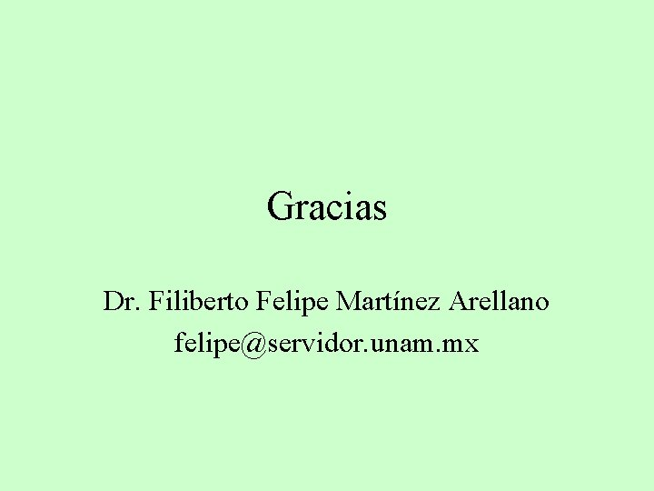 Gracias Dr. Filiberto Felipe Martínez Arellano felipe@servidor. unam. mx