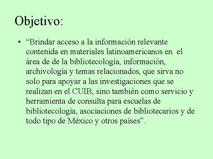 """Objetivo: • """"Brindar acceso a la información relevante contenida en materiales latinoamericanos en el"""