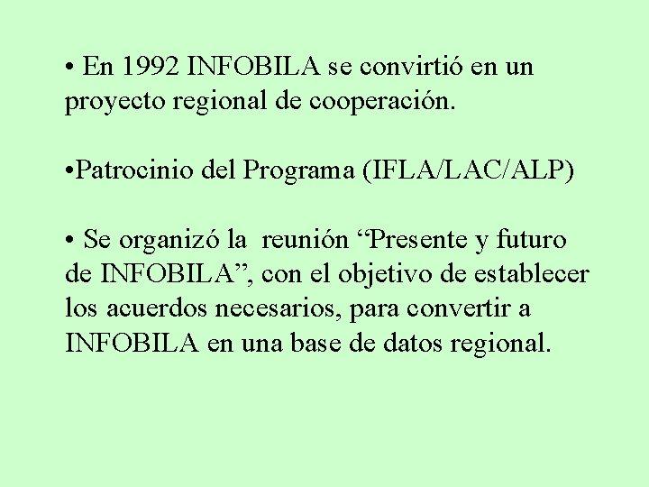 • En 1992 INFOBILA se convirtió en un proyecto regional de cooperación. •