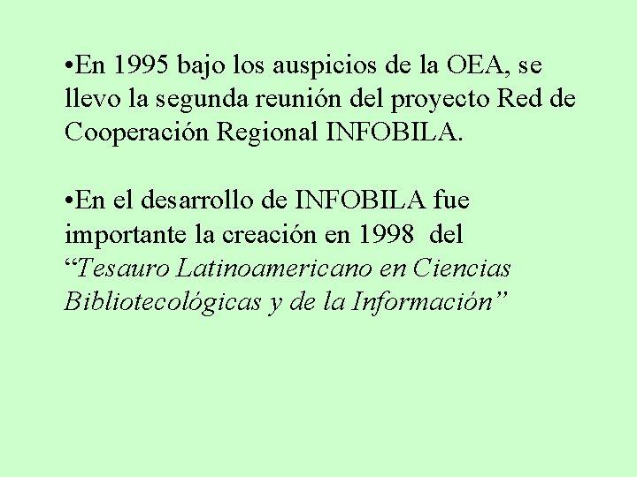 • En 1995 bajo los auspicios de la OEA, se llevo la segunda
