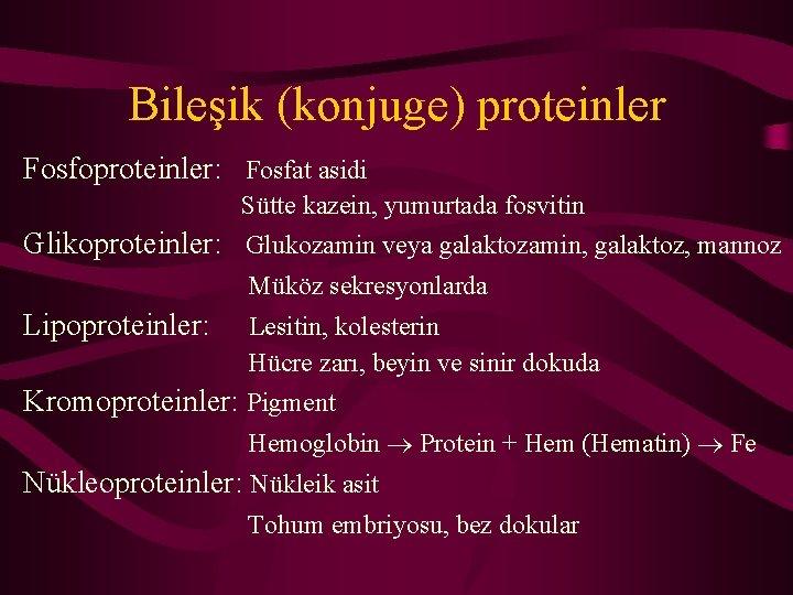 Bileşik (konjuge) proteinler Fosfoproteinler: Fosfat asidi Sütte kazein, yumurtada fosvitin Glikoproteinler: Glukozamin veya galaktozamin,