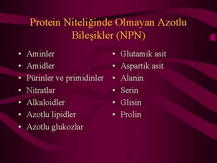 Protein Niteliğinde Olmayan Azotlu Bileşikler (NPN) • • Aminler Amidler Pürinler ve primidinler Nitratlar
