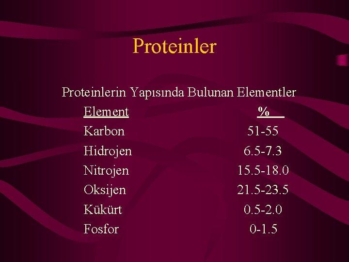 Proteinlerin Yapısında Bulunan Elementler Element % Karbon 51 -55 Hidrojen 6. 5 -7. 3
