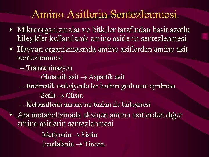 Amino Asitlerin Sentezlenmesi • Mikroorganizmalar ve bitkiler tarafından basit azotlu bileşikler kullanılarak amino asitlerin