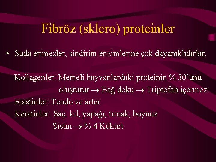 Fibröz (sklero) proteinler • Suda erimezler, sindirim enzimlerine çok dayanıklıdırlar. Kollagenler: Memeli hayvanlardaki proteinin