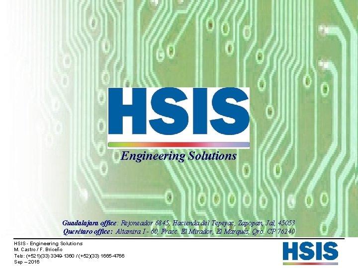Engineering Solutions Guadalajara office: Rejoneador 6845, Hacienda del Tepeyac, Zapopan, Jal, 45053 Querétaro office: