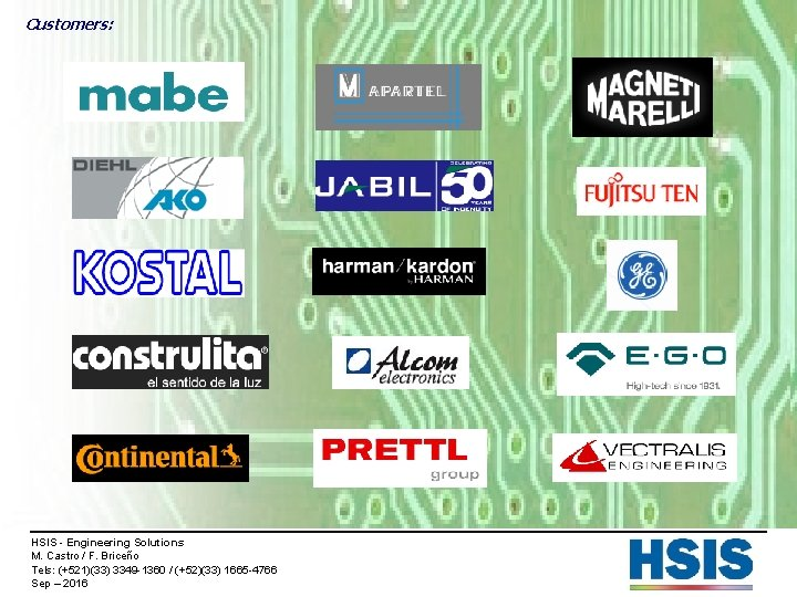 Customers: HSIS - Engineering Solutions M. Castro / F. Briceño Tels: (+521)(33) 3349 -1360
