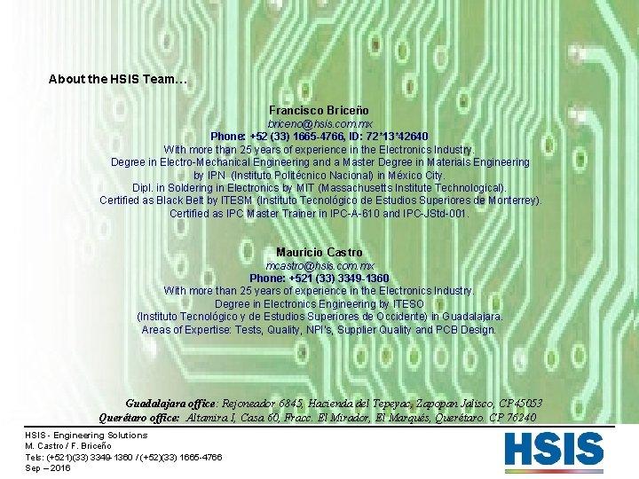 About the HSIS Team… Francisco Briceño briceno@hsis. com. mx Phone: +52 (33) 1665 -4766,