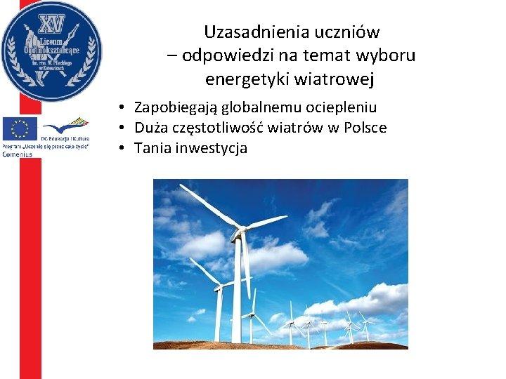Uzasadnienia uczniów – odpowiedzi na temat wyboru energetyki wiatrowej • Zapobiegają globalnemu ociepleniu •