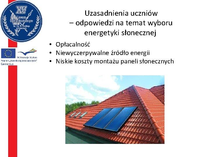 Uzasadnienia uczniów – odpowiedzi na temat wyboru energetyki słonecznej • Opłacalność • Niewyczerpywalne źródło