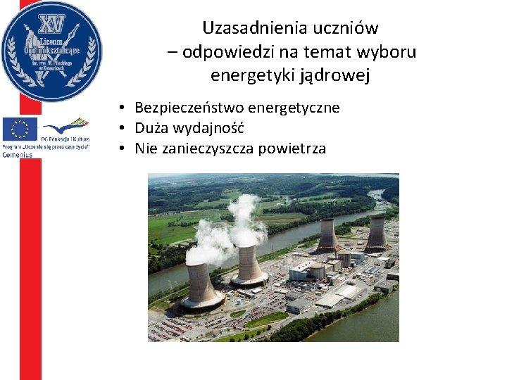 Uzasadnienia uczniów – odpowiedzi na temat wyboru energetyki jądrowej • Bezpieczeństwo energetyczne • Duża