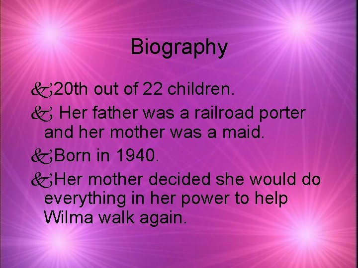 Biography k 20 th out of 22 children. k Her father was a railroad