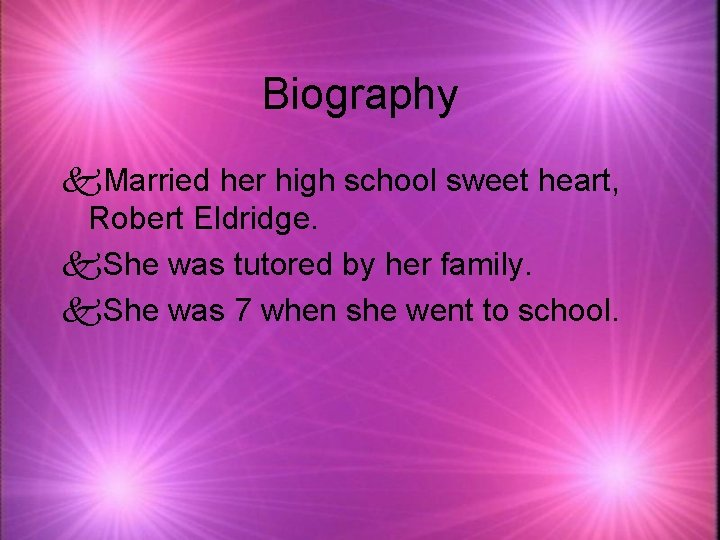 Biography k. Married her high school sweet heart, Robert Eldridge. k. She was tutored