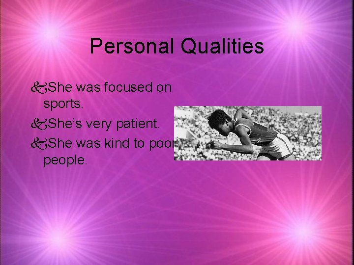 Personal Qualities k. She was focused on sports. k. She's very patient. k. She