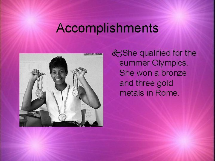 Accomplishments k. She qualified for the summer Olympics. She won a bronze and three