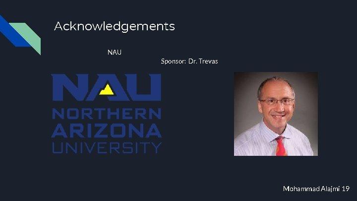 Acknowledgements NAU Sponsor: Dr. Trevas Mohammad Alajmi 19