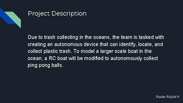 Project Description Due to trash collecting in the oceans, the team is tasked with
