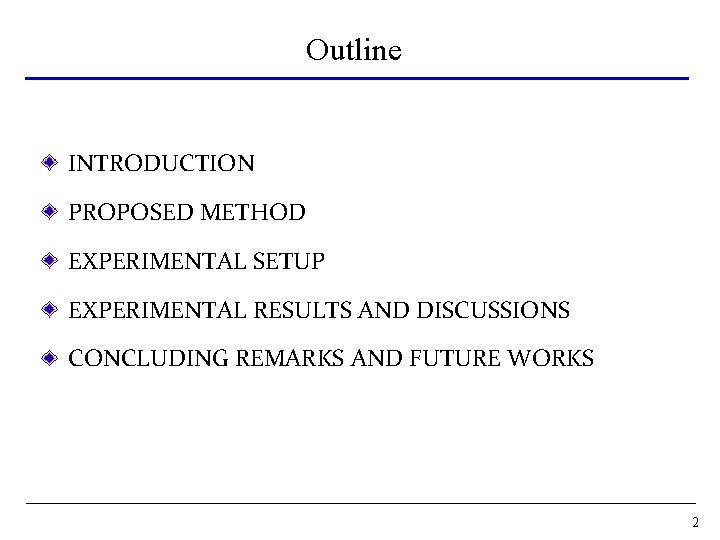 Outline INTRODUCTION PROPOSED METHOD EXPERIMENTAL SETUP EXPERIMENTAL RESULTS AND DISCUSSIONS CONCLUDING REMARKS AND FUTURE