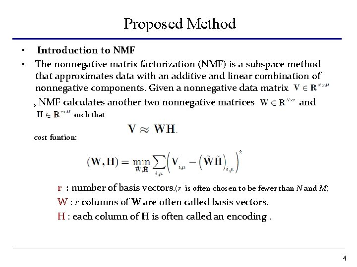 Proposed Method • • Introduction to NMF The nonnegative matrix factorization (NMF) is a