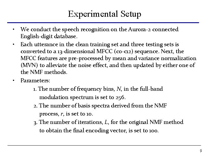 Experimental Setup • • • We conduct the speech recognition on the Aurora-2 connected
