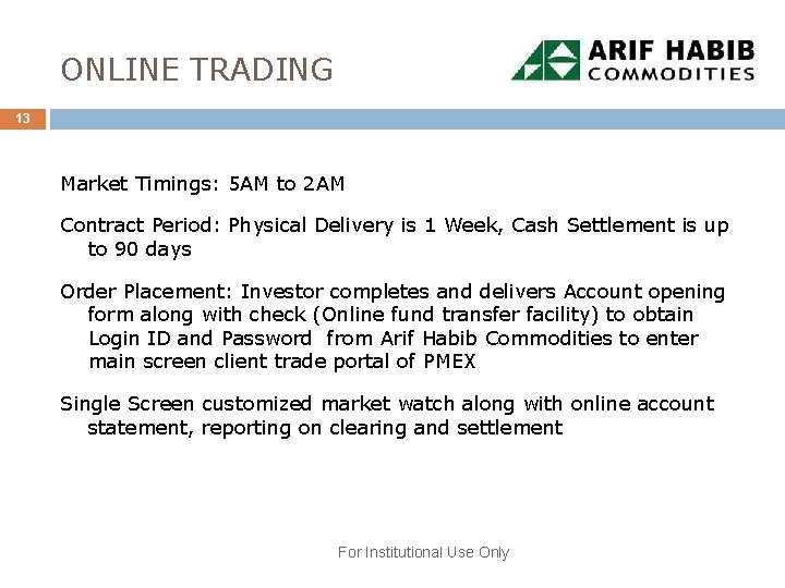 ONLINE TRADING 13 Market Timings: 5 AM to 2 AM Contract Period: Physical Delivery
