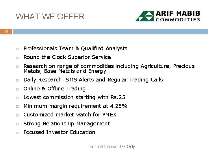 WHAT WE OFFER 14 Professionals Team & Qualified Analysts Round the Clock Superior Service