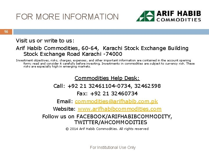 FOR MORE INFORMATION 16 Visit us or write to us: Arif Habib Commodities, 60