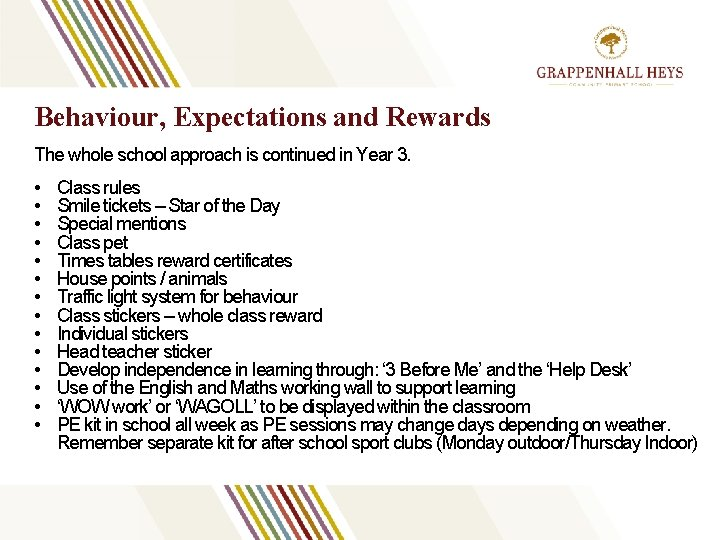 Behaviour, Expectations and Rewards The whole school approach is continued in Year 3. •