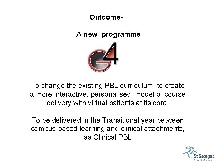 Outcome. A new programme To change the existing PBL curriculum, to create a more