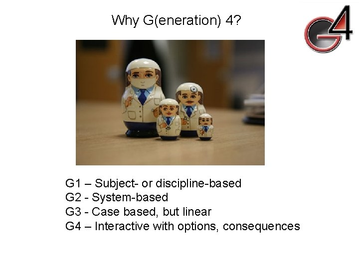 Why G(eneration) 4? G 1 – Subject- or discipline-based G 2 - System-based G