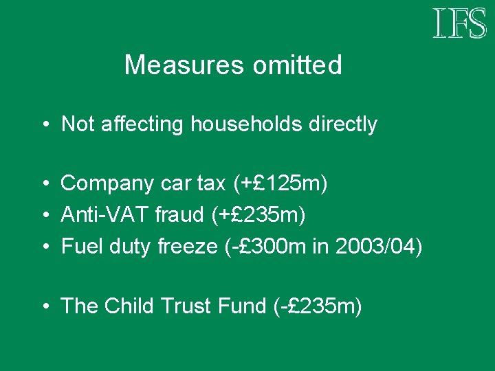 Measures omitted • Not affecting households directly • Company car tax (+£ 125 m)