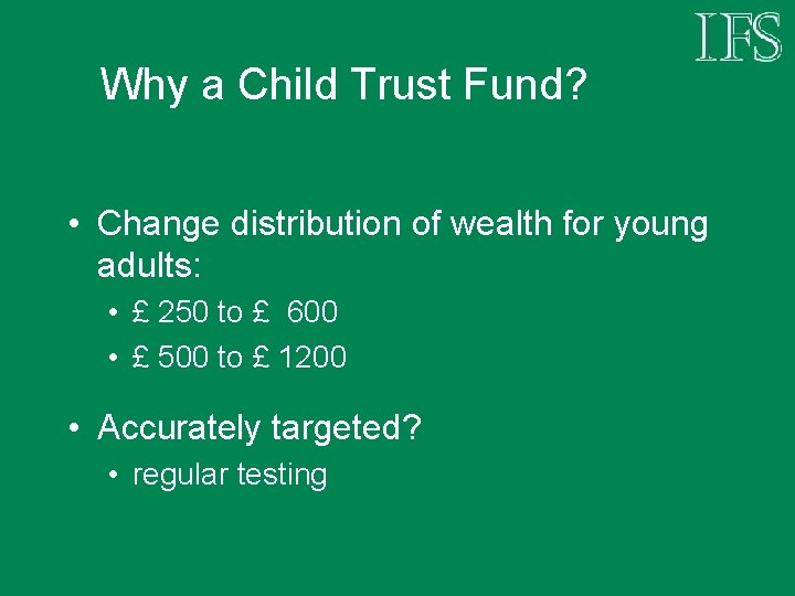 Why a Child Trust Fund? • Change distribution of wealth for young adults: •
