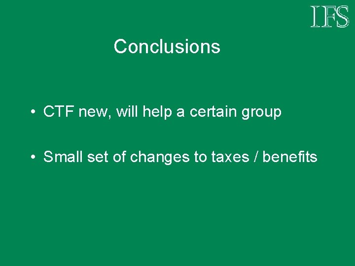Conclusions • CTF new, will help a certain group • Small set of changes