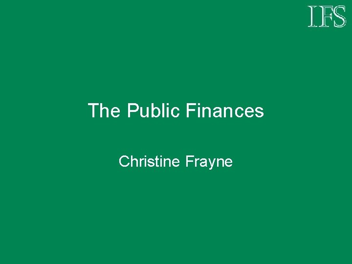 The Public Finances Christine Frayne