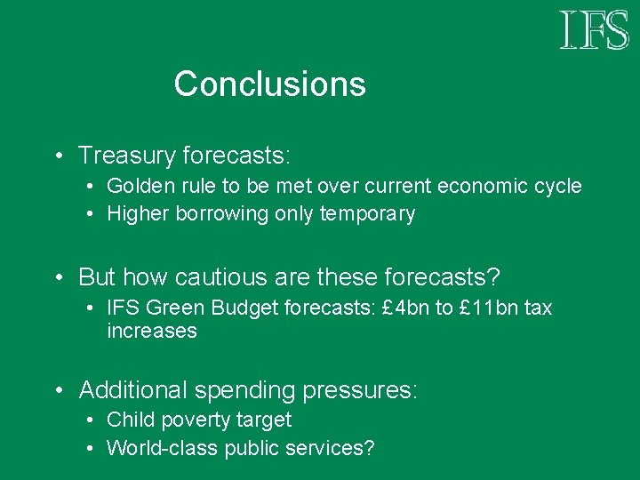 Conclusions • Treasury forecasts: • Golden rule to be met over current economic cycle